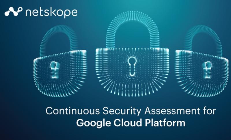 Netskope extiende su servicio de evaluación continua de la seguridad a Google Cloud Platform